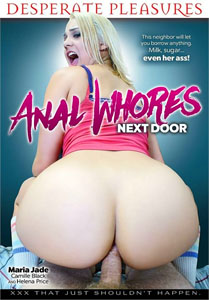 Anal Whores Next Door (Desperate Pleasures)
