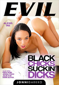 Black Chicks Suckin' Dicks (Evil Angel)