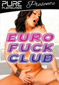 Euro Fuck Club (Pure Pleasures)