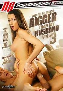 You're So Much Bigger Than My Husband Vol. 3 (New Sensations)